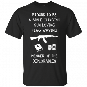 Deplorable T-shirt - Proud To Be Bible Clinging Gun T-Shirt & Hoodie