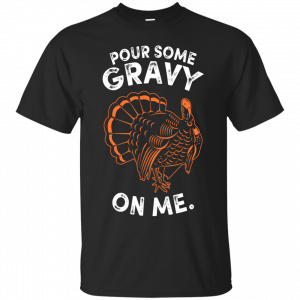 Funny Thanksgiving T Shirt - Pour Some Gravy Turkey Shirt T-Shirt & Hoodie