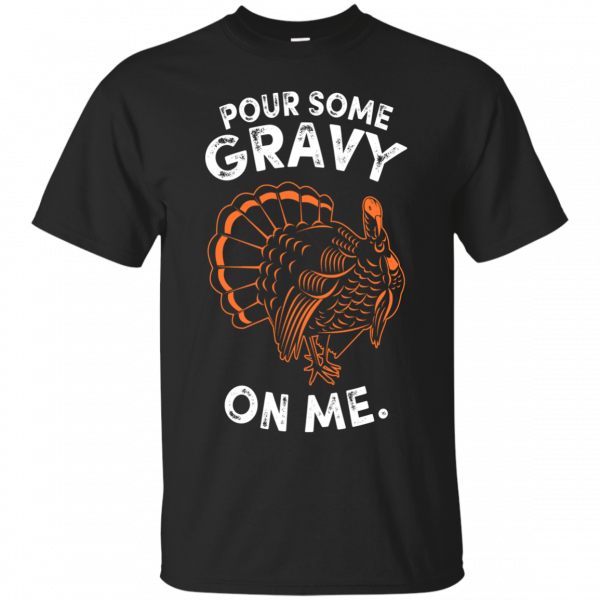 Funny Thanksgiving T Shirt – Pour Some Gravy Turkey Shirt T-Shirt & Hoodie
