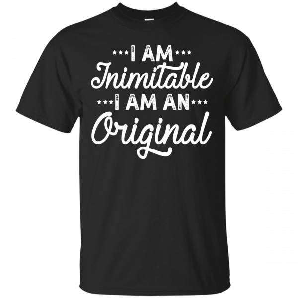 I Am Inimitable I Am An Original T-shirt T-Shirt & Hoodie